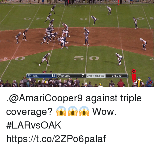 Memes, Wow, and Raiders: RAMS  14 RAIDERS  2nd 14:12 :08  3rd & 10 .@AmariCooper9 against triple coverage? 😱😱😱  Wow. #LARvsOAK https://t.co/2ZPo6palaf