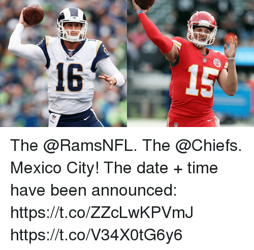 Memes, Chiefs, and Date: Rams  16 The @RamsNFL. The @Chiefs. Mexico City!  The date + time have been announced: https://t.co/ZZcLwKPVmJ https://t.co/V34X0tG6y6