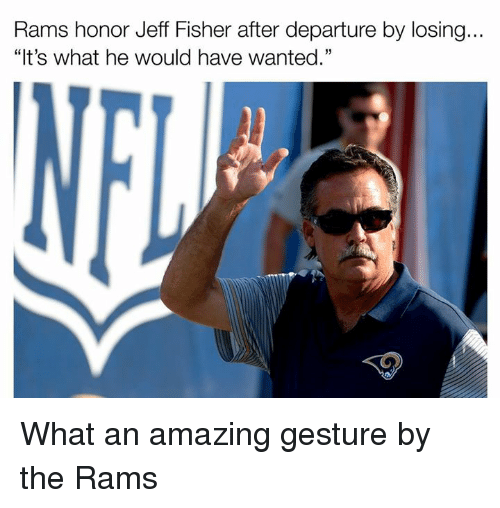 "Jeff Fisher: Rams honor Jeff Fisher after departure by losing...  ""It's what he would have wanted."" What an amazing gesture by the Rams"