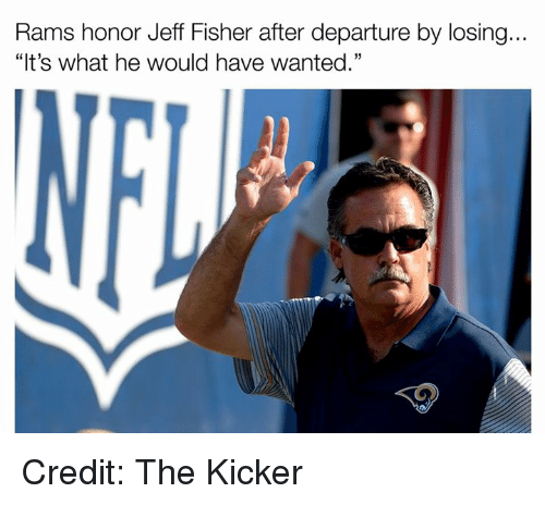 "Jeff Fisher: Rams honor Jeff Fisher after departure by losing...  ""It's what he would have wanted."" Credit: The Kicker"