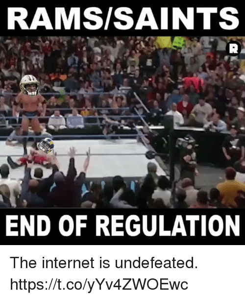 Undefeated: RAMS/SAINTS  END OF REGULATION The internet is undefeated. https://t.co/yYv4ZWOEwc