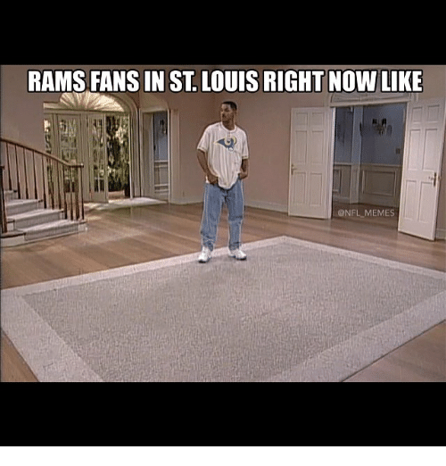 meme: RAMSFANS IN ST LOUIS RIGHT NOW LIKE  @NFL MEMES