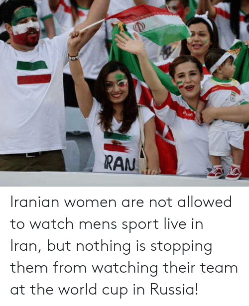 Iranian: RAN Iranian women are not allowed to watch mens sport live in Iran, but nothing is stopping them from watching their team at the world cup in Russia!