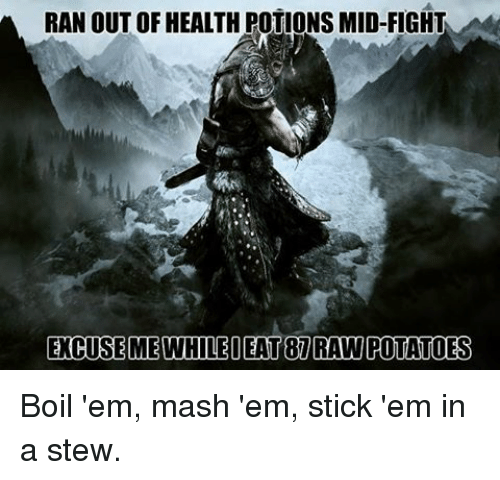 Memes, Potato, and 🤖: RAN OUT OF HEALTH POTIONS MID-FIGHT  ECUSEMEWHILE DEAT 87 RAW POTATOES Boil 'em, mash 'em, stick 'em in a stew.