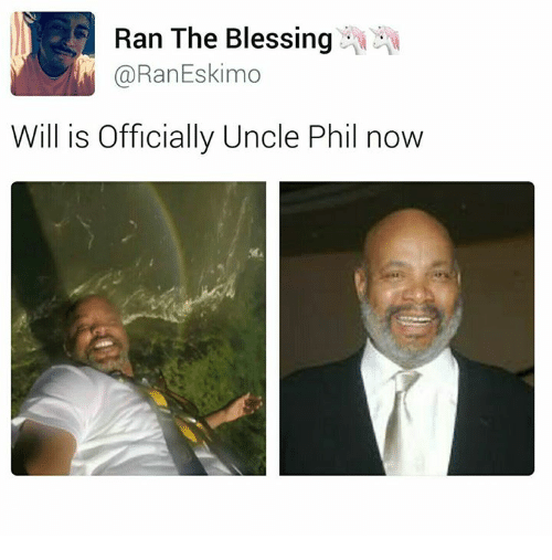 Uncle Phil, Eskimo, and Will: Ran The Blessing  Ran Eskimo  M Will is Officially Uncle Phil now