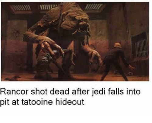Dank Memes: Rancor shot dead after jedi falls into  pit at tatooine hideout