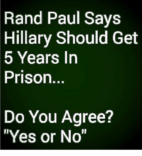 Memes, Rand Paul, and Prison: Rand Paul Says  Hillary  Should Get  5 Years Irn  Prison  Do You Agree?  Yes or No""