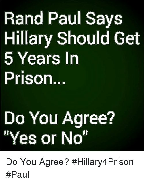 "Memes, Rand Paul, and Prison: Rand Paul Says  Hillary  Should Get  rS  Prison  Do You Agree?  Yes or No"" Do You Agree? #Hillary4Prison #Paul"