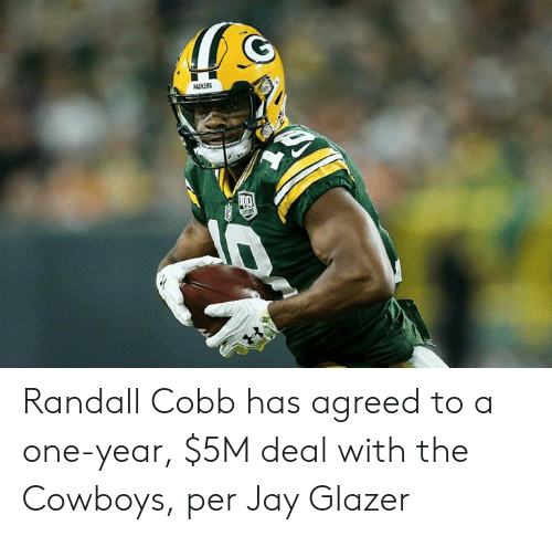 randall: Randall Cobb has agreed to a one-year, $5M deal with the Cowboys, per Jay Glazer