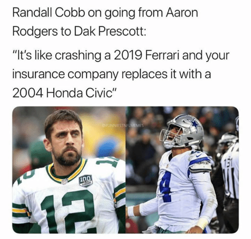 "Aaron Rodgers: Randall Cobb on going from Aaron  Rodgers to Dak Prescott:  ""It's like crashing a 2019 Ferrari and your  insurance company replaces it with a  2004 Honda Civic""  ESTNFU  131  0"