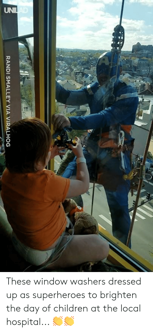 Randi: RANDI SMALLEY VIA VIRALHOG These window washers dressed up as superheroes to brighten the day of children at the local hospital... 👏👏