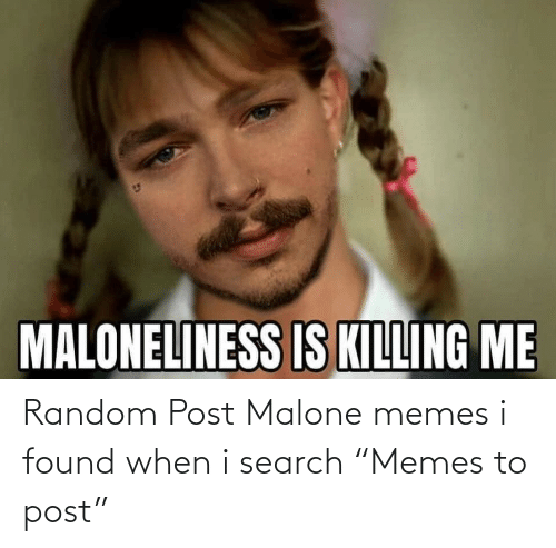 """Search: Random Post Malone memes i found when i search """"Memes to post"""""""