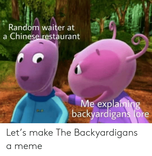 The Backyardigans: Random waiter  a Chinese restaurant  Me explaining  backyardigans lore Let's make The Backyardigans a meme