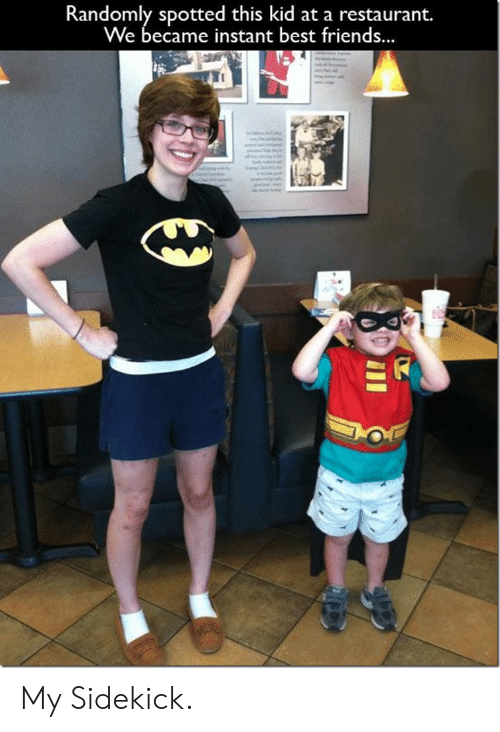 sidekick: Randomly spotted this kid at a restaurant.  We became instant best friends. My Sidekick.