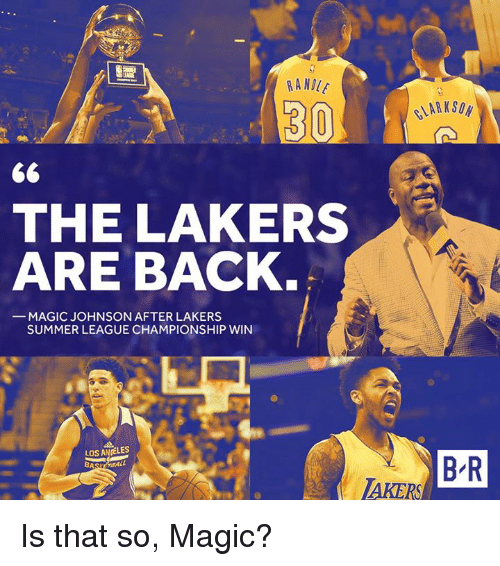 Los Angeles Lakers, Magic Johnson, and Summer: RANDUE  30  THE LAKERS  ARE BACK  MAGIC JOHNSON AFTER LAKERS  SUMMER LEAGUE CHAMPIONSHIP WIN  LOS ANELES  B R  AKERS Is that so, Magic?