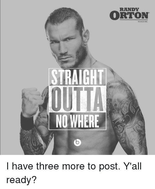 Dank Memes: RANDY  ORTON  STRAIGHT  OUTTA  NOWHERE I have three more to post. Y'all ready?