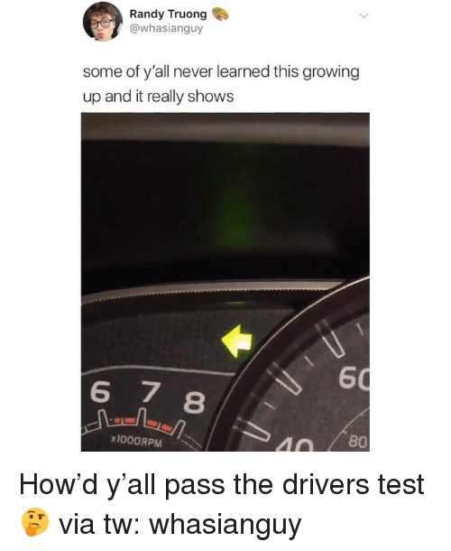Driver's Test: Randy Truong  @whasianguy  some of y'all never learned this growing  up and it really shows  60  8  x1000RPM  40 / 80 How'd y'all pass the drivers test 🤔 via tw: whasianguy