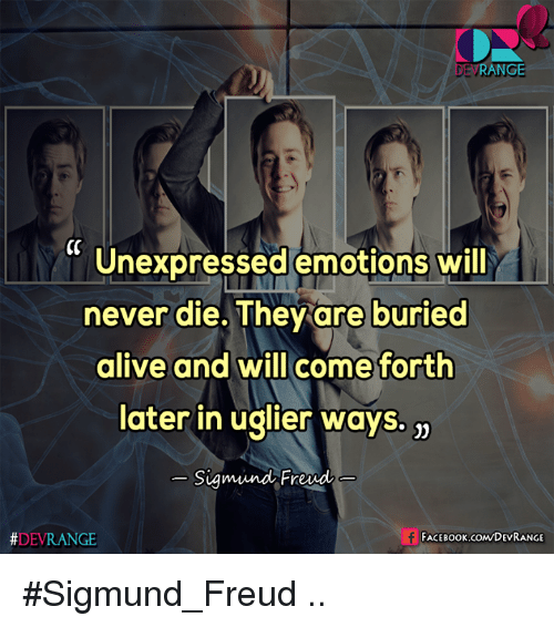 Sigmund Freud: RANGE  DE CC  unexpressed emotions will  never die. They are buried  alive and will come forth  later in uglier ways.  Sigmund Freud  DEVRANGE  FACEBOOK COMDEVRANGE #Sigmund_Freud  ..