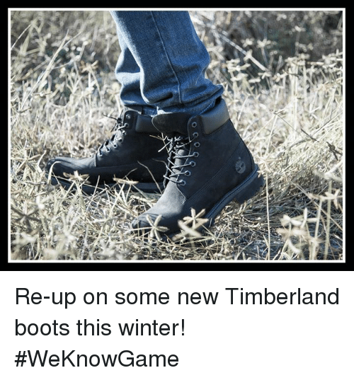 Memes, Timberland, and Boots: Rani  乂  て Re-up on some new Timberland boots this winter! #WeKnowGame