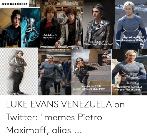 "Ultron Quicksilver: RANS  @YBELISES39  RIC  PIN  Quicksilver S  NO POWER:)  AQuicksilverMRVEL)  ""Avengers Age of Ultron.""  Quicksilver (FOX)  X-Men: Days of Future Past""  HNK  LOYO  Quicksilver (FOX)  X-Men: Days of Future Past""  Quicksilver (MARVEL)  ""Avengers: Age of Ultron."" LUKE EVANS VENEZUELA on Twitter: ""memes Pietro Maximoff, alias ..."