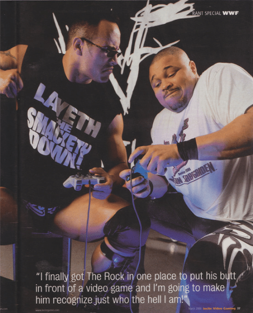 "wwf: RANT SPECIAL WWF  ""I finally got The Rock in one place to put his butt  in front of a video game and I'm going to make  him recognize just who the hell I am  ah2000 incite Video Gaming 33"