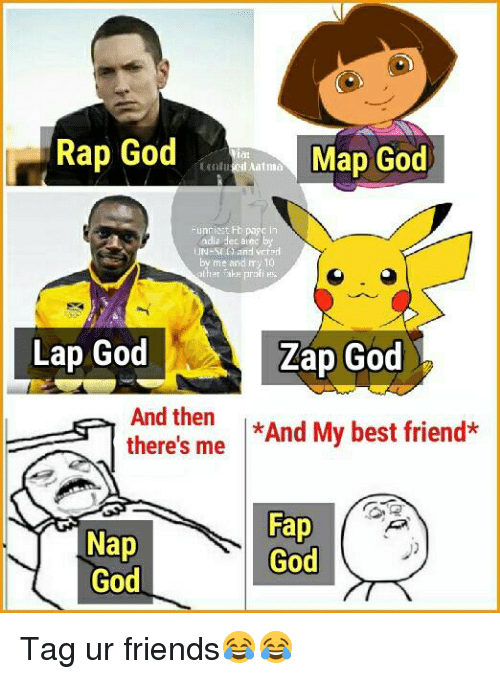 rap god: Rap God  Map God  Aint ma  Funniest Fb page  adia dec alec by  and vrt  me and my 10  Lap God  Zap God  E And then  there's me  *And My best friend*  Fap  Nap  God  God Tag ur friends😂😂