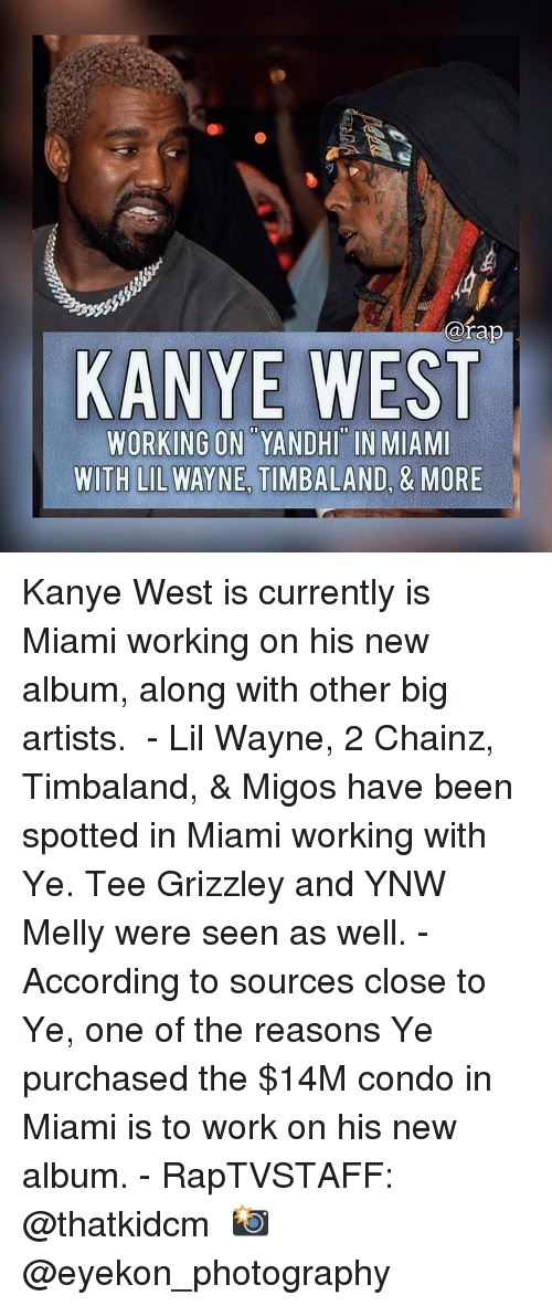 Migos: @rap  KANYE WEST  WORKING ON YANDHI IN MIAMI  WITH LIL WAYNE TIMBALAND, & MORE Kanye West is currently is Miami working on his new album, along with other big artists. ⁣ -⁣ Lil Wayne, 2 Chainz, Timbaland, & Migos have been spotted in Miami working with Ye. Tee Grizzley and YNW Melly were seen as well.⁣ -⁣ According to sources close to Ye, one of the reasons Ye purchased the $14M condo in Miami is to work on his new album.⁣ -⁣ RapTVSTAFF: @thatkidcm⁣ 📸 @eyekon_photography ⁣