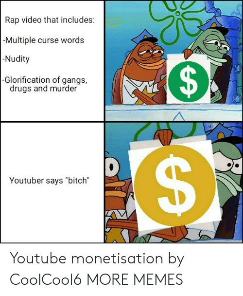 "gangs: Rap video that includes:  -Multiple curse words  -Nudity  $  -Glorification of gangs,  drugs and murder  Youtuber says ""bitch""  A Youtube monetisation by CoolCool6 MORE MEMES"