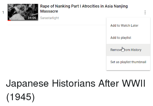 """Thumbnail: Rape of Nanking Part I Atrocities in Asia Nanjing  Massacre  34:06  Sarastarlight  Add to Watch Later  Add to playlist  Removs""""rom History  Set as playlist thumbnail Japanese Historians After WWII (1945)"""