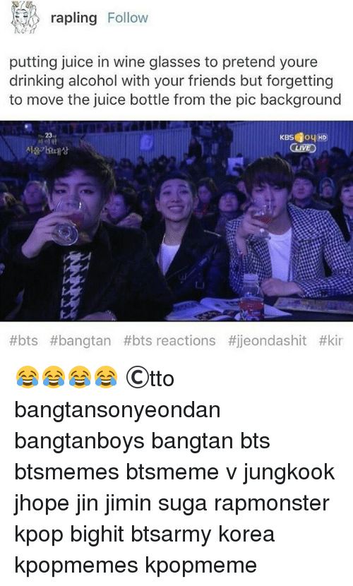 Drinking, Friends, and Juice: rapling Follow  putting juice in wine glasses to pretend youre  drinking alcohol with your friends but forgetting  to move the juice bottle from the pic background  23  #bts t bangtan #bts reactions tijeondashit 😂😂😂😂 ©tto 방탄소년단 bangtansonyeondan bangtanboys bangtan bts btsmemes btsmeme v jungkook jhope jin jimin suga rapmonster kpop bighit btsarmy korea kpopmemes kpopmeme