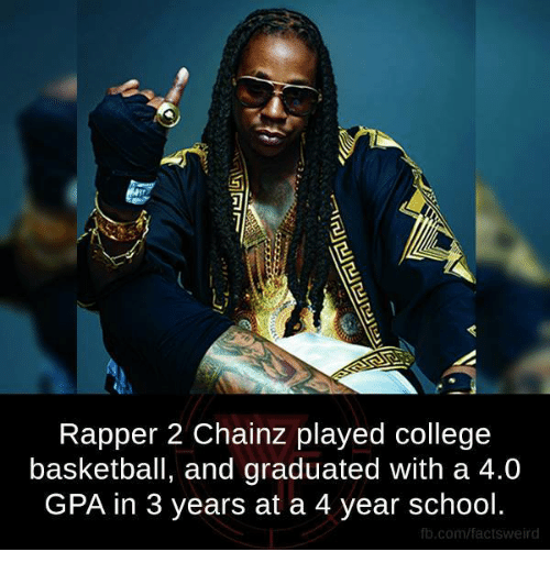 College basketball: Rapper 2 Chainz played college  basketball, and graduated with a 4.0  GPA in 3 years at a 4 year school.  fb.com/factsweird