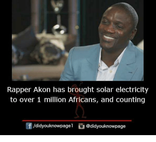 Akon, Memes, and 🤖: Rapper Akon has brought solar electricity  to over 1 million Africans, and counting  /didyouknowpagel@didyouknowpage