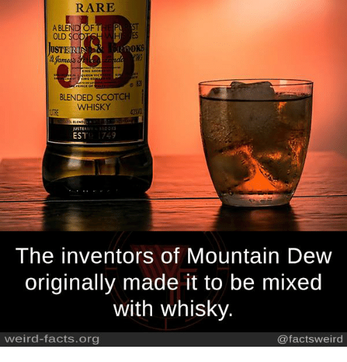 Facts, Memes, and Weird: RARE  A BLEND OF  OLD SC  UST  OKS  BLENDED SCOTCH  WHISKY  4330  EST 749  The inventors of Mountain Dew  originally made it to be mixed  with whisky.  weird-facts.org  @factsweird