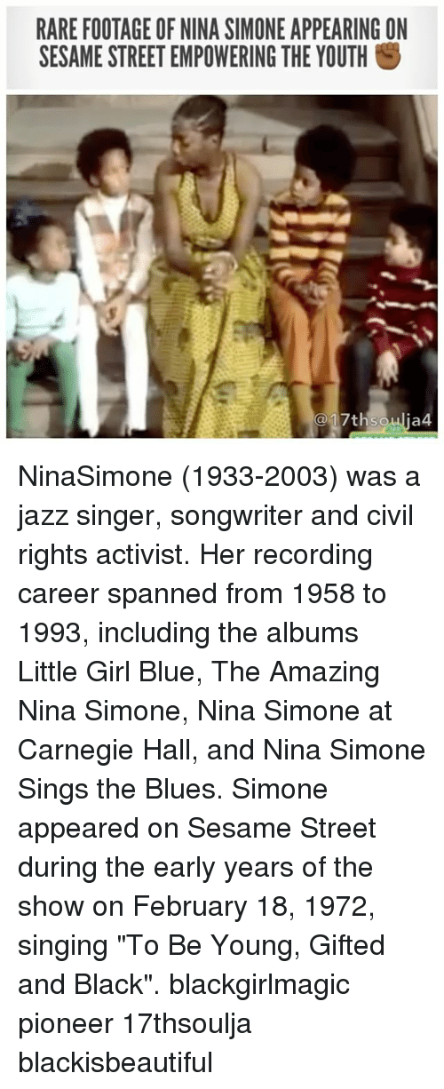 "Memes, Sesame Street, and Singing: RARE FOOTAGE OF NINA SIMONE APPEARING ON  SESAME STREET EMPOWERING THE YOUTH S  17thsoulia4 NinaSimone (1933-2003) was a jazz singer, songwriter and civil rights activist. Her recording career spanned from 1958 to 1993, including the albums Little Girl Blue, The Amazing Nina Simone, Nina Simone at Carnegie Hall, and Nina Simone Sings the Blues. Simone appeared on Sesame Street during the early years of the show on February 18, 1972, singing ""To Be Young, Gifted and Black"". blackgirlmagic pioneer 17thsoulja blackisbeautiful"