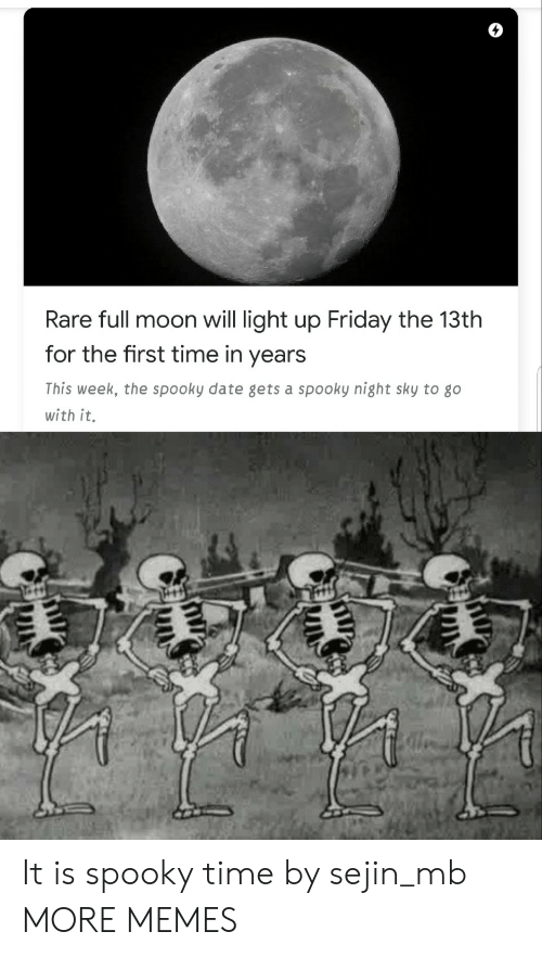 Friday the 13th: Rare full moon will light up Friday the 13th  for the first time in years  This week, the spooky date gets a spooky night sky to go  with it. It is spooky time by sejin_mb MORE MEMES