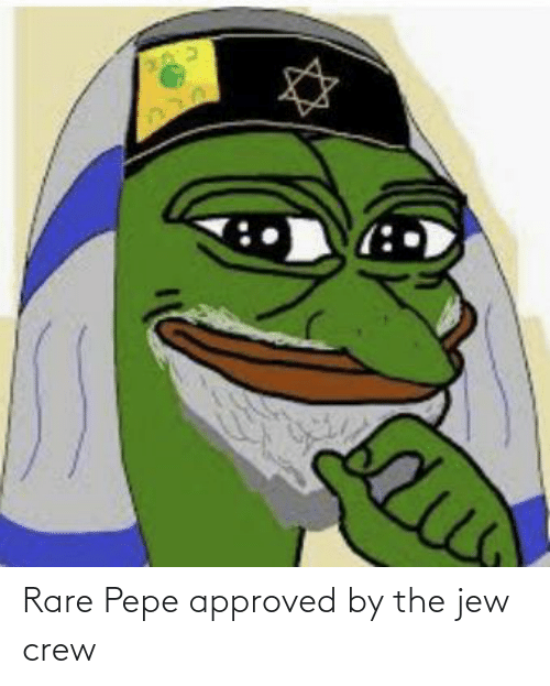 Rare Pepe: Rare Pepe approved by the jew crew