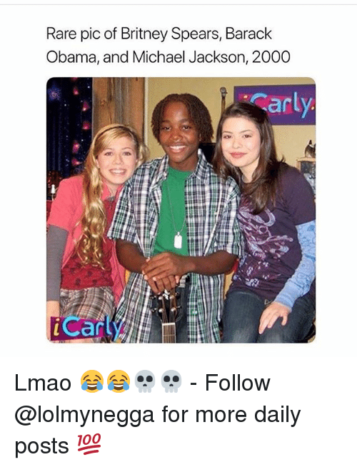Britney Spears, Funny, and Lmao: Rare pic of Britney Spears, Barack  Obama, and Michael Jackson, 2000  arl  cart Lmao 😂😂💀💀 - Follow @lolmynegga for more daily posts 💯