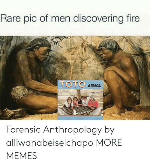 Rares: Rare pic of men discovering fire  AFRICA Forensic Anthropology by alliwanabeiselchapo MORE MEMES