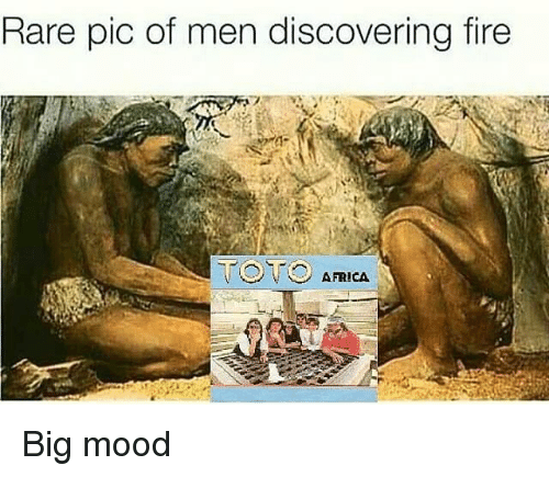 Africa, Fire, and Mood: Rare pic of men discovering fire  TOTO AFRICA Big mood