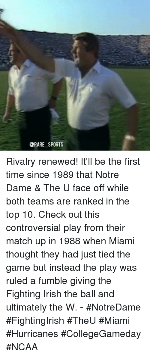 miami hurricanes: @RARE SPORTS Rivalry renewed! It'll be the first time since 1989 that Notre Dame & The U face off while both teams are ranked in the top 10. Check out this controversial play from their match up in 1988 when Miami thought they had just tied the game but instead the play was ruled a fumble giving the Fighting Irish the ball and ultimately the W. - #NotreDame #FightingIrish #TheU #Miami #Hurricanes #CollegeGameday #NCAA