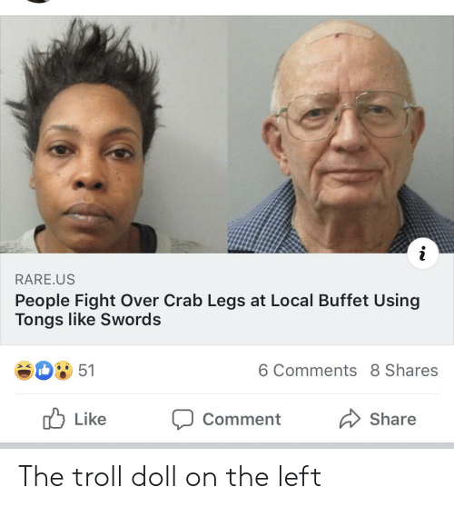 troll doll: RARE.US  People Fight Over Crab Legs at Local Buffet Using  Tongs like Swords  6 Comments 8 Shares  51  Like  Share  Comment The troll doll on the left