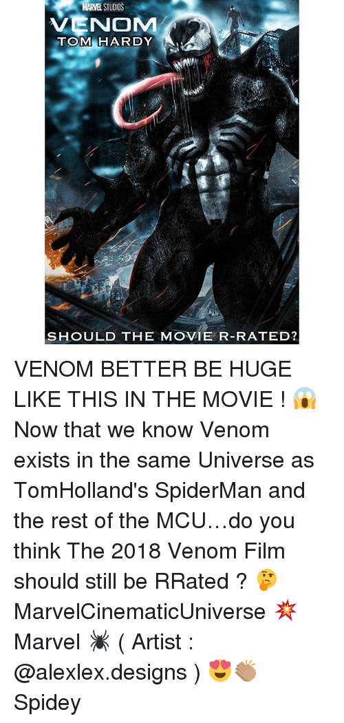 Memes, Tom Hardy, and Marvel: RARME STUDIOS  VENOM  TOM HARDY  SHOULD THE MOVIE R-RATED? VENOM BETTER BE HUGE LIKE THIS IN THE MOVIE ! 😱 Now that we know Venom exists in the same Universe as TomHolland's SpiderMan and the rest of the MCU…do you think The 2018 Venom Film should still be RRated ? 🤔 MarvelCinematicUniverse 💥 Marvel 🕷 ( Artist : @alexlex.designs ) 😍👏🏽 Spidey