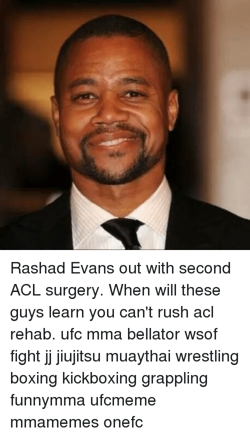 rashad evans: Rashad Evans out with second ACL surgery. When will these guys learn you can't rush acl rehab. ufc mma bellator wsof fight jj jiujitsu muaythai wrestling boxing kickboxing grappling funnymma ufcmeme mmamemes onefc