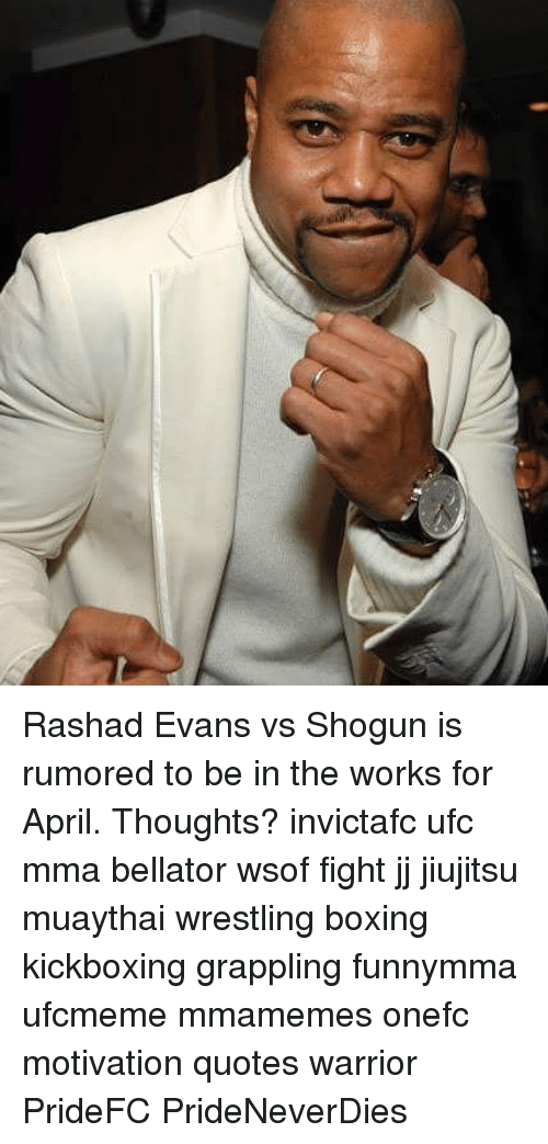 rashad evans: Rashad Evans vs Shogun is rumored to be in the works for April. Thoughts? invictafc ufc mma bellator wsof fight jj jiujitsu muaythai wrestling boxing kickboxing grappling funnymma ufcmeme mmamemes onefc motivation quotes warrior PrideFC PrideNeverDies