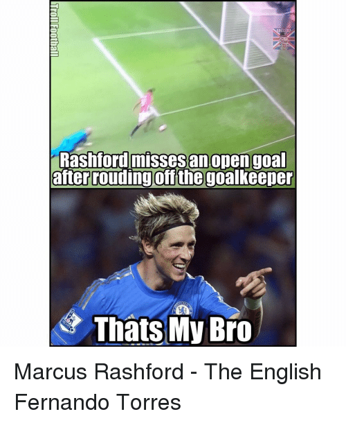 Memes, Fernando Torres, and 🤖: Rashford misses an open goal  after rouding off the goalkeeper  Thats My Bro Marcus Rashford - The English Fernando Torres