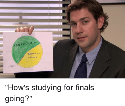 """memes: RASTWATING  Roc Distracting  others """"How's studying for finals going?"""""""