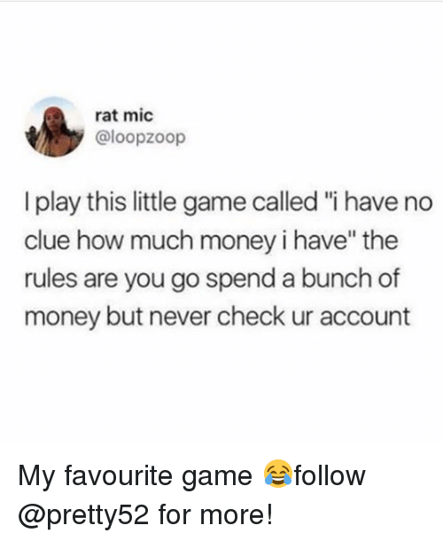 """Memes, Money, and Game: rat mic  @loopzoop  I play this little game called """"i have no  clue how much money i have"""" the  rules are you go spend a bunch of  money but never check ur account My favourite game 😂follow @pretty52 for more!"""