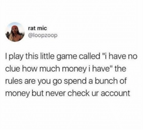 """Dank, Money, and Game: rat mic  @loopzoop  play this little game called """"i have no  clue how much money i have"""" the  rules are you go spend a bunch of  money but never check ur account"""