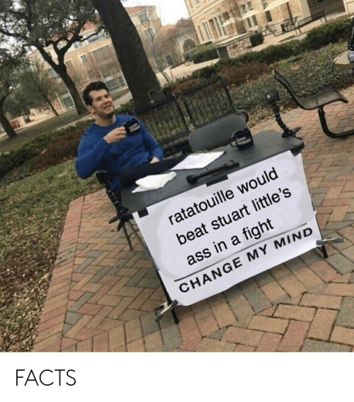 Littles: ratatouille would  beat stuart little's  ass in a fight  CHANGE MY MIND FACTS