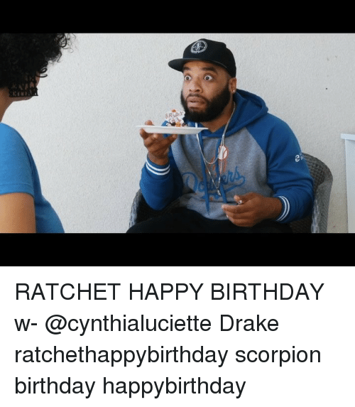 ratchet: RATCHET HAPPY BIRTHDAY w- @cynthialuciette Drake ratchethappybirthday scorpion birthday happybirthday